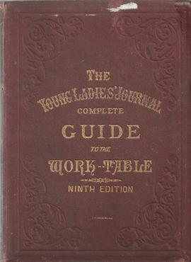 """The Young Ladies' Journal - Complete Guide to the Work-Table"""